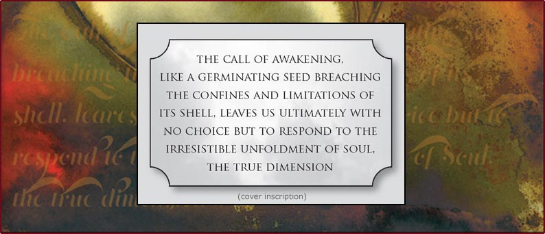 Cover inscription: The Call of Awakening, like a germinating seed breaching the confines and limitations of its shell, leaves us ultimately with no choice but to respond to the irresistible unfoldment of Soul, the true dimension.